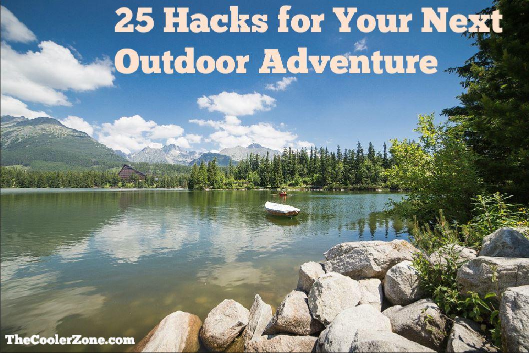 25 hacks for your next outdoor adventure