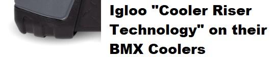 igloo bmx cooler cooler riser technology